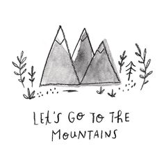 Let's go to the mountains.