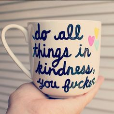 do all things in kindness mug coffee cup gift for best friend gift for sister motivational gift inspiration quote boho gift -mature content by astraychalet on Etsy https://www.etsy.com/listing/248073454/do-all-things-in-kindness-mug-coffee-cup