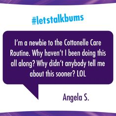 Try Cottonelle Toilet Paper and Flushable Wipes together. All the cool people, like Angela S., are doing it.