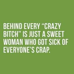 Crazy Bitch, tired of people's crap.