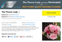 2016 MILWAUKEE A-LIST What an honor that +The Flower Lady has been nominated for both BEST FLORIST and BEST WEDDING FLOWERS this year!!!  Go to CITYVOTER and show your support! Be sure to cast a vote for each category, Best Florist and Best Wedding Flowers — remember, every vote counts! http://milwaukee.cityvoter.com/the-flower-lady/biz/27317