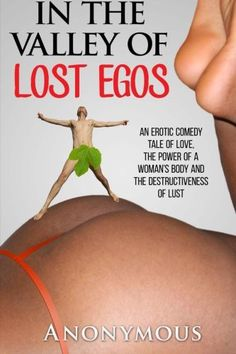 In the Valley of Lost Egos: An Erotic Tale of Love, the Power of a Woman's Body and the Destructiveness of Lust