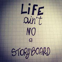 #life ain't no a #storyboard