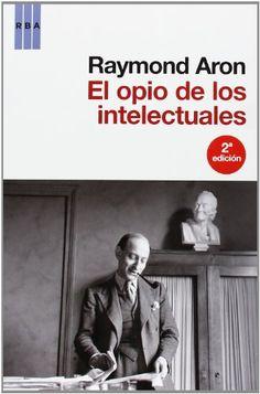 El opio de los intelectuales (ACTUALIDAD) de Raymond Aron http://www.amazon.es/dp/8490060789/ref=cm_sw_r_pi_dp_blQSub0HNXHCC