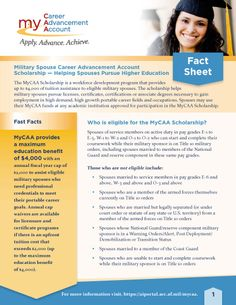 The Military Spouse Career Advancement Accounts, or MyCAA, Scholarship program is a workforce development program that provides up to $4,000 of financial assistance to eligible military spouses who are pursuing a license, certification or associate degree in a portable career field and occupation. Learn more at https://aiportal.acc.af.mil/mycaa/default.aspx