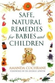 Safe, Natural Remedies for Babies and Children: