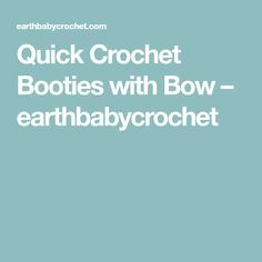Quick Crochet Booties with Bow – earthbabycrochet
