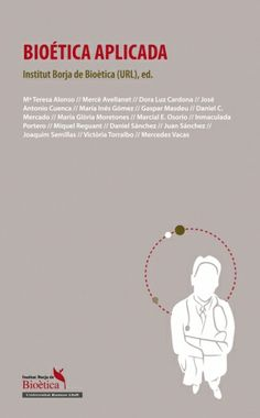 Bioética aplicada / edición a cargo del Institut Borja de Bioètica (URL) ; [Miquel Reguant i Fosas ... [et al.]]. Proteus, 2011