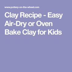 Clay Recipe - Easy Air-Dry or Oven Bake Clay for Kids