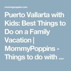 Puerto Vallarta with Kids: Best Things to Do on a Family Vacation | MommyPoppins - Things to do with Kids