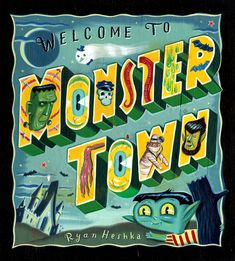Welcome to Monster Town, A Children's Book by Ryan Heshka