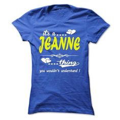 its a JEANNE Thing You Wouldnt Understand ! - T Shirt,  - #softball shirt #fall hoodie. GET IT NOW => https://www.sunfrog.com/Names/its-a-JEANNE-Thing-You-Wouldnt-Understand--T-Shirt-Hoodie-Hoodies-YearName-Birthday-32877543-Ladies.html?68278