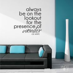 A wall decal quote by E.B. White:    Always be on the lookout for the presence of wonder.    This design measures 23x23 but can be resized to