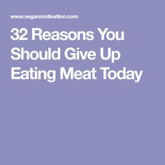 32 Reasons You Should Give Up Eating Meat Today