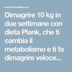 Dimagrire 10 kg in due settimane con dieta Plank, che ti cambia il metabolismo e ti fa dimagrire velocemente. Si perdono davvero 10 kg in due settimane? - Pagina 2