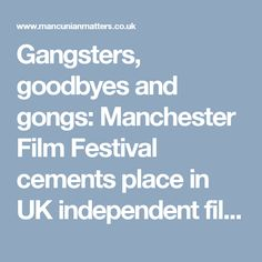 Gangsters, goodbyes and gongs: Manchester Film Festival cements place in UK independent film scene | Mancunian Matters