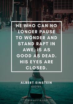 """Albert Einstein said """"He who can no longer pause to wonder and stand rapt in awe, is as good as dead. His eyes are closed."""" Learn English with quotes. ifasaustria.com Famous Movie Quotes, Quotes By Famous People, People Quotes, As Good As Dead, Cs Lewis Quotes, Shakespeare Quotes, Rap Lyrics, Albert Einstein Quotes, Nikola Tesla"""