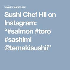 "Sushi Chef Hil on Instagram: ""#salmon #toro #sashimi @temakisushii"""
