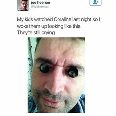 Even though coraline freaks me out this is still freaking hilarious