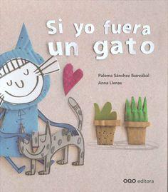 """Si yo fuera un gato"" Paloma Sánchez Ibarzábal."