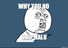 When someone says they ship Nali and I'm standin there like-