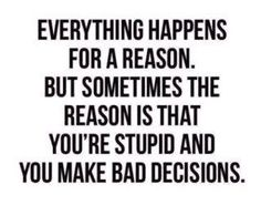 It's OK to make bad decisions -- but only if you learn from your mistakes and don't repeat them.