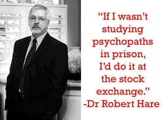 Dr. Robert Hare quote--They are quite interesting, I'll give ...