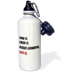 3dRose saw it, liked it, grandpa got it, black and white lettering, Sports Water Bottle, 21oz