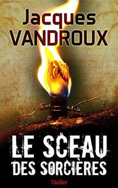 Telecharger Le Sceau des sorcières de Jacques Vandroux PDF, ePub, Kindle, Le Sceau des sorcières PDF Gratuit