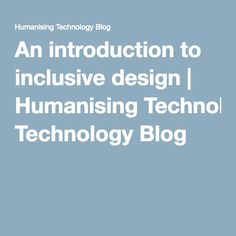 An introduction to inclusive design | Humanising Technology Blog