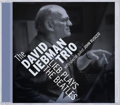"THE DAVE LIEBMAN TRIO: "" lieb plays the beatles "" ( challenge records / socadisc ) personnel: dave liebman (ss,ts,fl,p), john ruocco (ts,cl,bcl), marius beets (b), eric ineke (dm)  http://www.deezer.com/album/6533334"