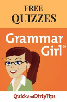 Free interactive and static quizzes from Grammar Girl.