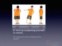 2. Give up comparing yourself to others.   The only person you are competing against is yourself. • 2 of 50 Things to Give Up • www.quessity.com