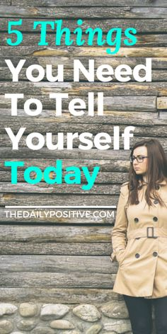 A little positive self-talk never hurt anyone. Don't wait for someone else to tell you what you need to hear. Here are 5 things you can and should tell yourself today.