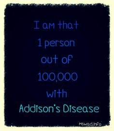 Addisons Disease, to my daughter Kirstie who deals with it daily