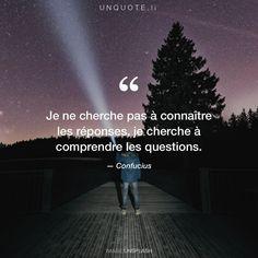 """Citation de Confucius """"Je ne cherche pas à connaître les réponses, je cherche à comprendre les questions."""""""