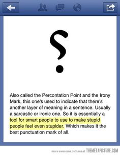 The irony mark… (I only have ? & ¿.  Why can't I have this punctuation mark?!?)
