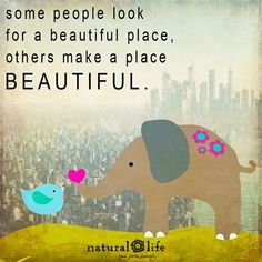 Make the world beautiful!  Small acts transform the world!