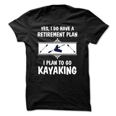 (Top Tshirt Fashion) My retirement plan is to Go Kayaking 0515 [Tshirt design] Hoodies, Funny Tee Shirts