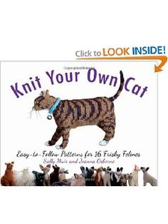 Knit Your Own Cat: Easy-to-Follow Patterns for 16 Frisky Felines: Sally Muir, Joanna Osborne. P.S. My mistress actually has this book.
