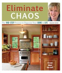 Just read this book for the second time.   Very simple and straight forward.  Great read!    Eliminate Chaos: The 10-Step Process to Organize Your Home and Life    I really liked this book.   Great before & after photos - thorough descriptions of the process involved.
