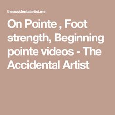 On Pointe , Foot strength, Beginning pointe videos - The Accidental Artist