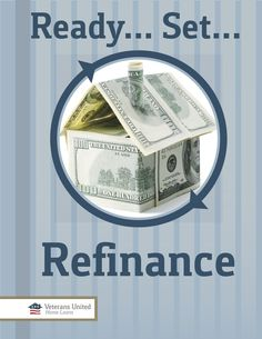 Downloadable Guide... discover how to refinance by using your VA loan benefits. One of the greatest home financing tools is the VA refinance program.