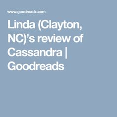 Linda (Clayton, NC)'s review of Cassandra | Goodreads