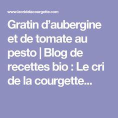 Gratin d'aubergine et de tomate au pesto | Blog de recettes bio : Le cri de la courgette...