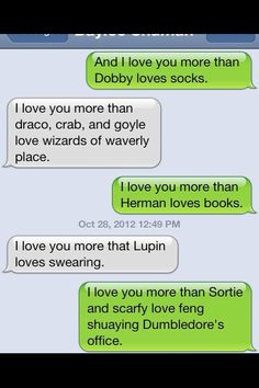 I love you more than Dumbledore (and all the rest of them, for that matter) loves Zefron!