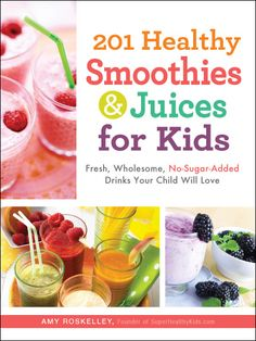 201 Healthy Smoothies and Juices for Kids - Healthy Kids Plates