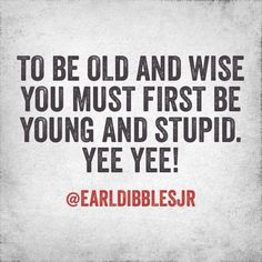 Been there... Done that..... Check! earl dibbles jr quotes - Google Search