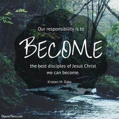 """Sister Kirsten M. Oaks: """"Our responsibility is to become the best disciples of Jesus Christ we can become."""" #lds #quotes"""