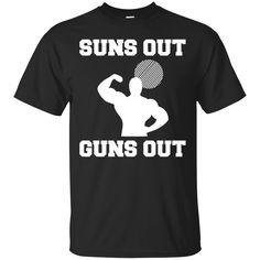 Bodybuilding Shirts Suns Out Guns out T-shirts Hoodies Sweatshirts